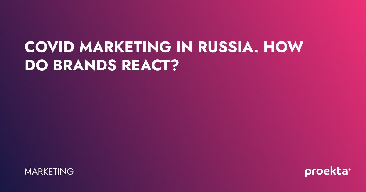 COVID marketing in Russia. How do brands react? | «Proekta»